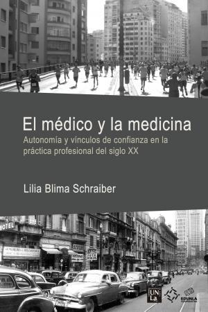 Cubierta para El médico y la medicina: autonomía y vínculos de confianza en la práctica profesional del siglo XX